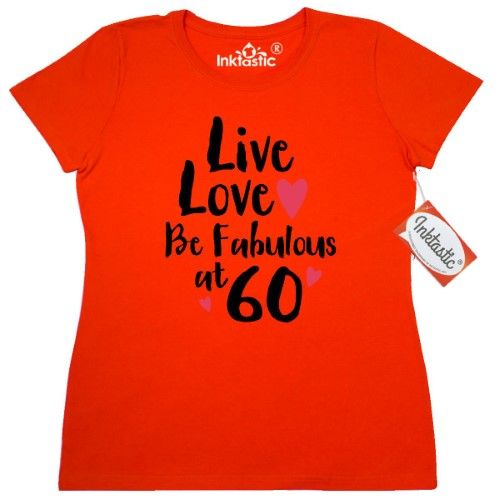 Inktastic Live Love Fabulous 60 Women's T-Shirt 60th Birthday Be Laugh Sixtieth Sixty And Pinkinkartkids Clothing Apparel Tees Adult, Size: Medium, Orange