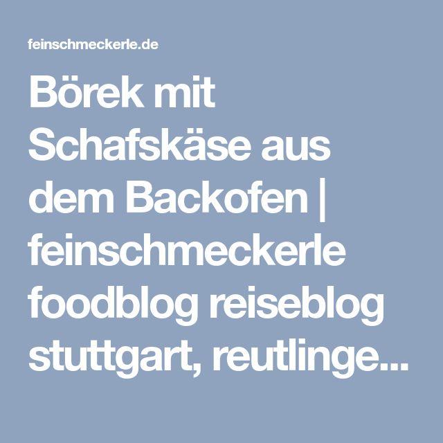 Börek mit Schafskäse aus dem Backofen | feinschmeckerle foodblog reiseblog stuttgart, reutlingen, schwäbische alb