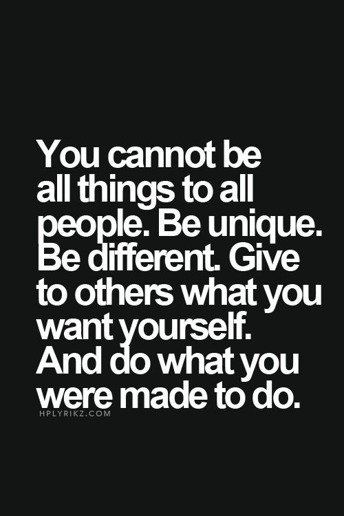 you cannot be all the things to all people be unique