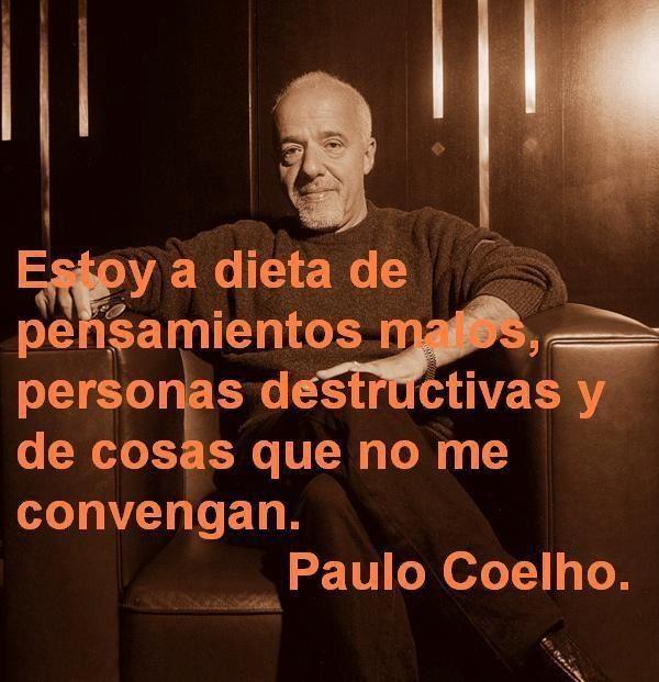 «Estoy a dieta de pensamientos malos, personas destructivas y de cosas que no me convengan.» - @Paulo Coelho