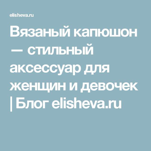 Вязаный капюшон — стильный аксессуар для женщин и девочек   Блог elisheva.ru