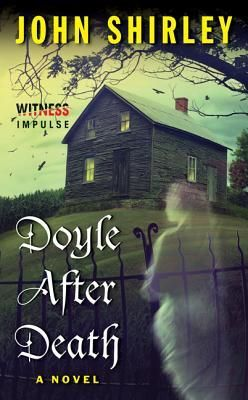 'Doyle After Death' - From award-winning author John Shirley comes an inventive whodunit featuring the master of mysteries, Sir Arthur Conan Doyle.