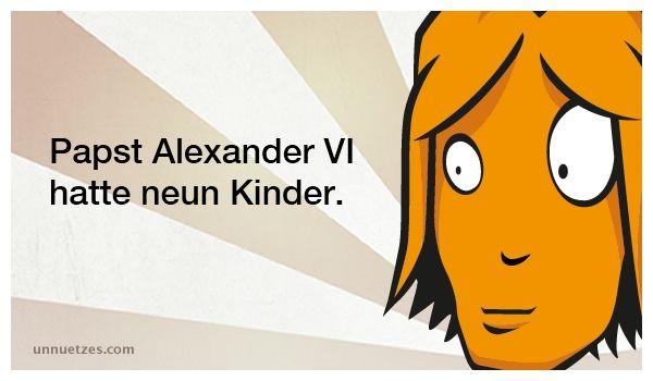 Wie die Reaktionen darauf aussahen: http://www.unnuetzes.com/wissen/5308/papst-alexander-vi/