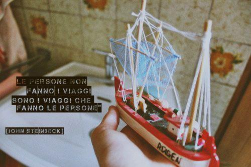 """""""Le persone non fanno i viaggi, sono i viaggi che fanno le persone""""  John Steinbeck. #quotes #citazioni #citations #people #persone #travel #viaggi #sea #mare #barca #boat #sail"""