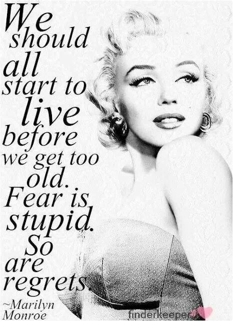 Fear is stupid, so is regret