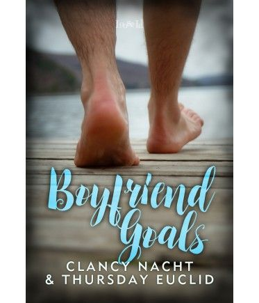 Boyfriend Goals by Clancy Nacht and Thursday Euclid, a new adult gay contemporary romance from Loose Id.