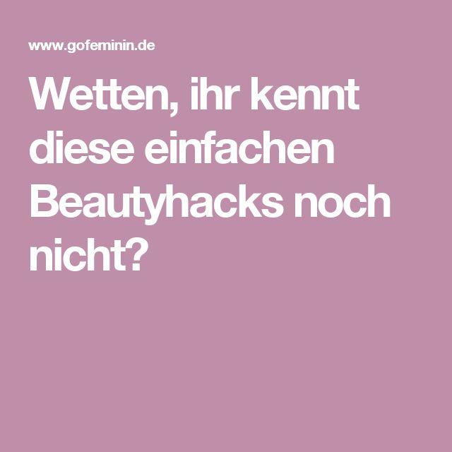 Wetten, ihr kennt diese einfachen Beautyhacks noch nicht?