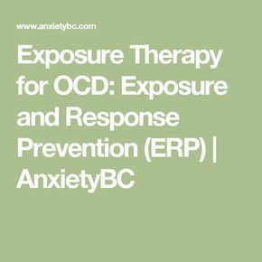 Exposure Therapy for OCD: Exposure and Response Prevention (ERP) | AnxietyBC