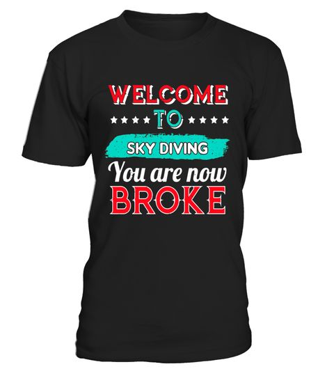 "# Welcome to Sky Diving You are Now Broke T-Shirt - Skydiving .  Special Offer, not available in shops      Comes in a variety of styles and colours      Buy yours now before it is too late!      Secured payment via Visa / Mastercard / Amex / PayPal      How to place an order            Choose the model from the drop-down menu      Click on ""Buy it now""      Choose the size and the quantity      Add your delivery address and bank details      And that's it!      Tags: Skydiving is expensive…"