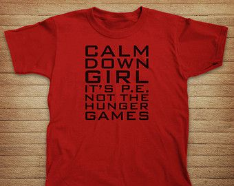 Calm Down Girl It's PE Not The Hunger Games Youth Shirt – Gym Class Tee – Ph…