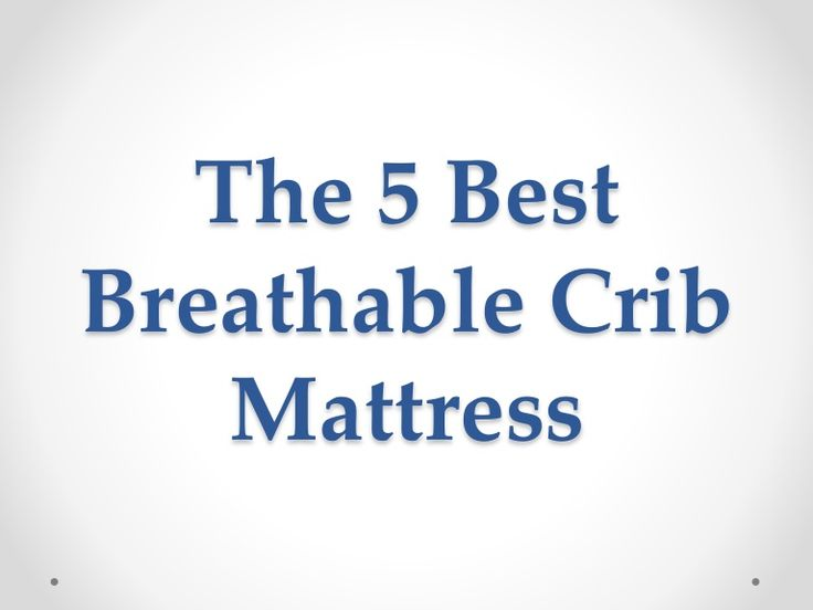 #Best_crib_mattress A breathable crib mattress allows the air flow through it. This breathing feature is important not only for maintaining the hygiene of the mattress but also to keep your baby sleep in any position http://www.slideshare.net/JesiKa3/the-5-best-breathable-crib-mattress