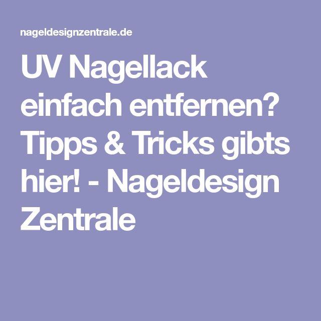 UV Nagellack einfach entfernen? Tipps & Tricks gibts hier! - Nageldesign Zentrale