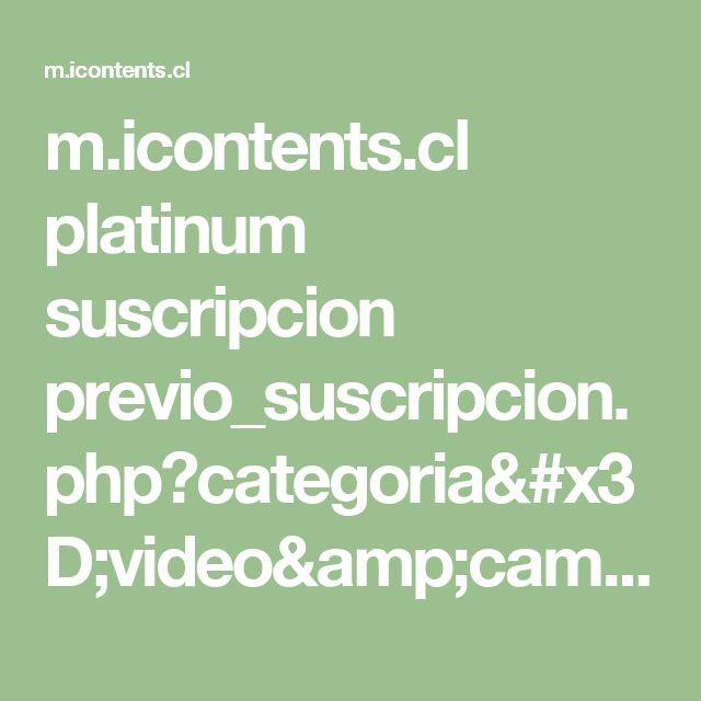 m.icontents.cl platinum suscripcion previo_suscripcion.php?categoria=video&campid=BMadnetwork01&aff_id=23233_7177&bm01_cid=bmconv_20170828042729_41c75cb3_f1a9_492a_9396_536450ef22cc