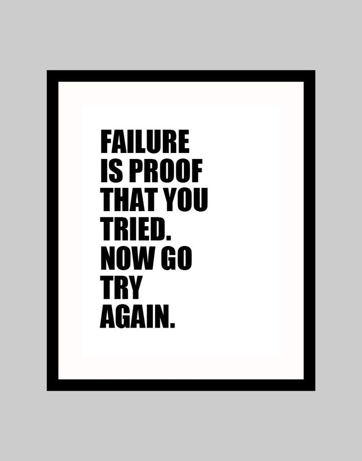 "I like the straight forwardness of this one. ""Good, you've failed. Now try again."" To the point and no wasting time!"