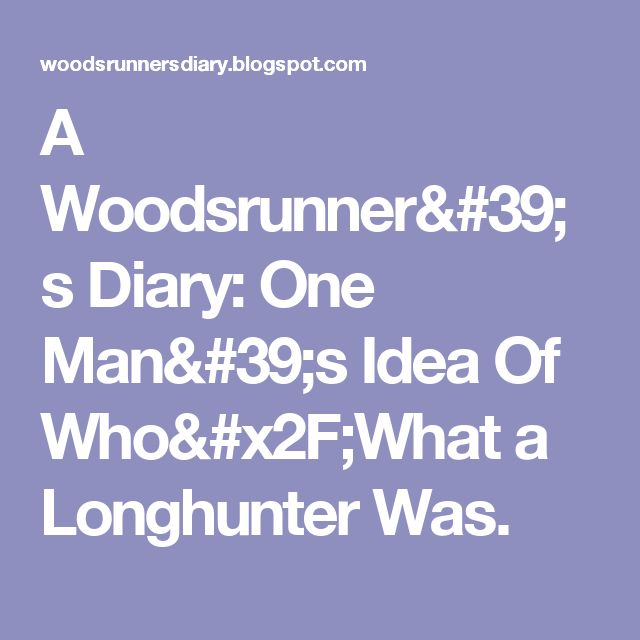A Woodsrunner's Diary: One Man's Idea Of Who/What a Longhunter Was.