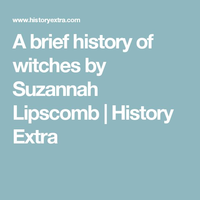 A brief history of witches by Suzannah Lipscomb   History Extra