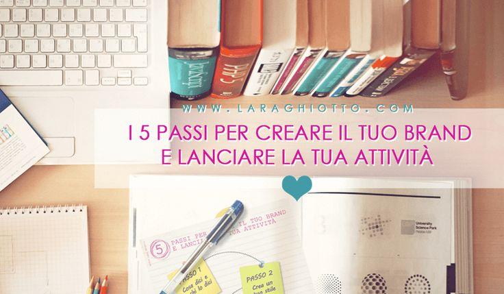 I 5 passi per creare il tuo #brand e lanciare la tua attività Puoi scaricare gratuitamente la mini-guida qui: http://laraghiotto.com/risorse-gratuite/  #Business_del_cuore  #personal_branding #risorse_gratuite
