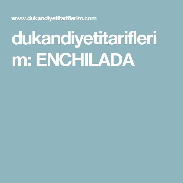 dukandiyetitariflerim: ENCHILADA