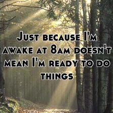 Just because I am awake