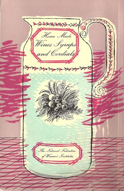 Womens Institute Book of Home Made Wines Syrups and Cordials, illustrated by my father