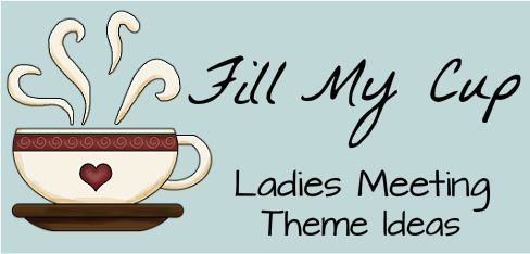 Fill My Cup Women's Ministry Theme Ideas.