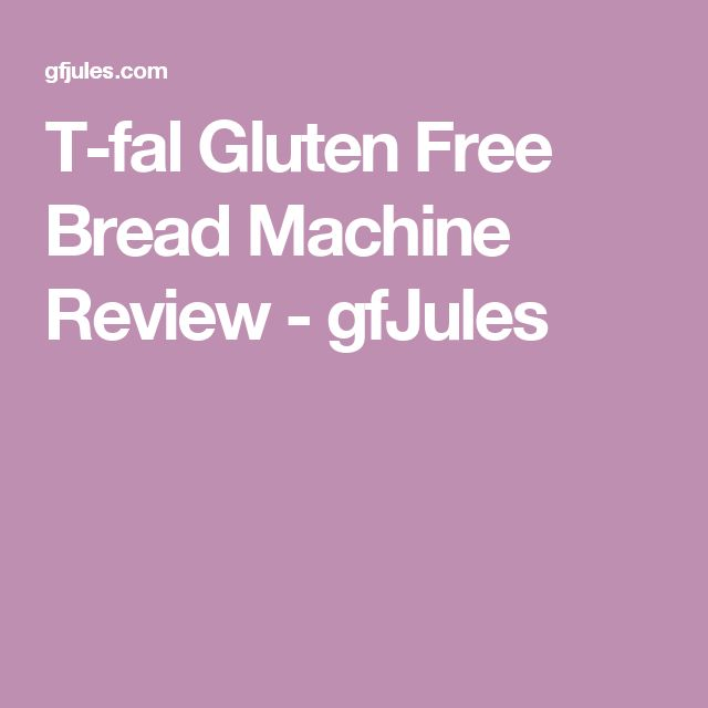 T-fal Gluten Free Bread Machine Review - gfJules