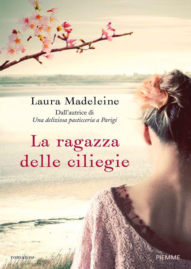 """20/06/2017 • Esce """"La ragazza delle ciliegie"""" di Laura Madeleine edito da Piemme"""