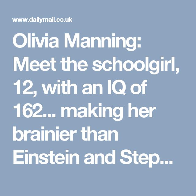 Olivia Manning: Meet the schoolgirl, 12, with an IQ of 162... making her brainier than Einstein and Stephen Hawking | Daily Mail Online