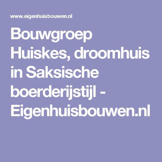 Bouwgroep Huiskes, droomhuis in Saksische boerderijstijl - Eigenhuisbouwen.nl