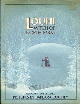 Louhi, Witch of North Farm: Toni de Gerez, Barbara Cooney