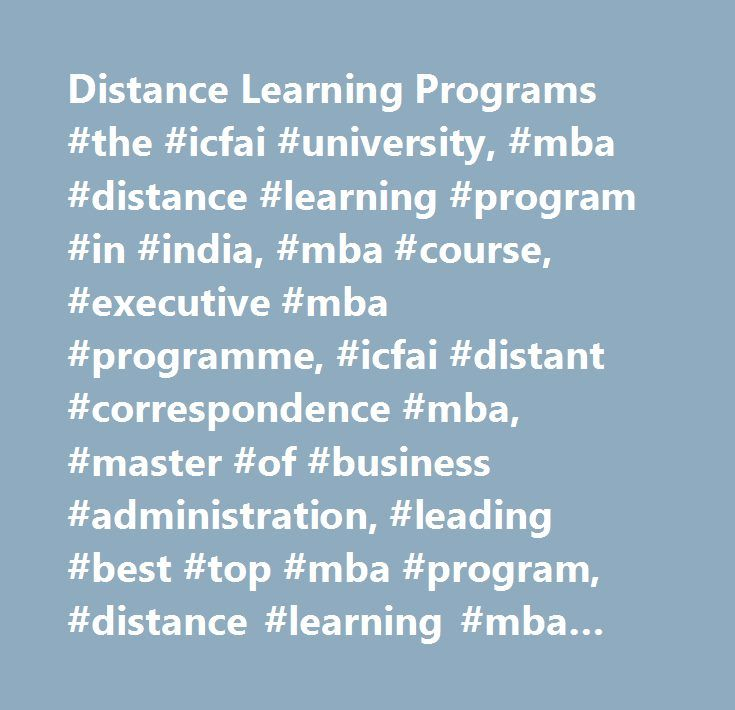 Distance Learning Programs #the #icfai #university, #mba #distance #learning #program #in #india, #mba #course, #executive #mba #programme, #icfai #distant #correspondence #mba, #master #of #business #administration, #leading #best #top #mba #program, #distance #learning #mba #course, #bba #program, #b.tech #program, #sectoral #mba #program #in #hospital #administration #pharma #management #telecom #management, #engineering #program, #mca #program, #mba #universities, #mba #in #india, #mba…