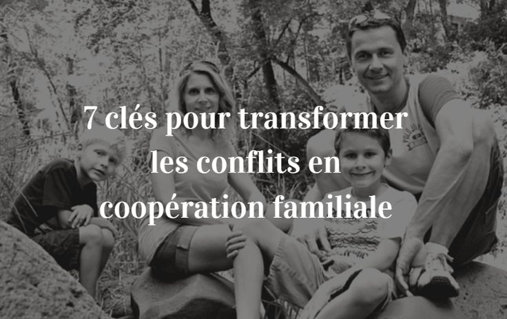 [FAMILLE]  7 keys to transforming conflict into cooperation