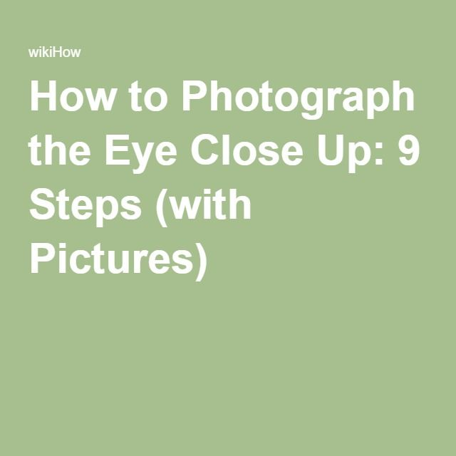 How to Photograph the Eye Close Up: 9 Steps (with Pictures)