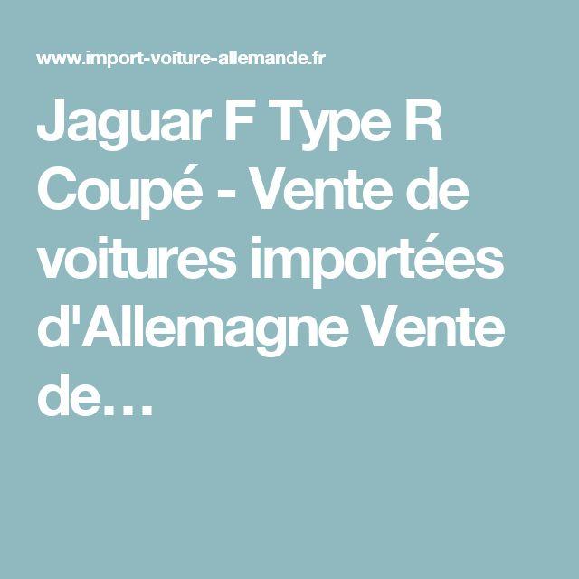 Jaguar F Type R Coupé - Vente de voitures importées d'Allemagne Vente de…