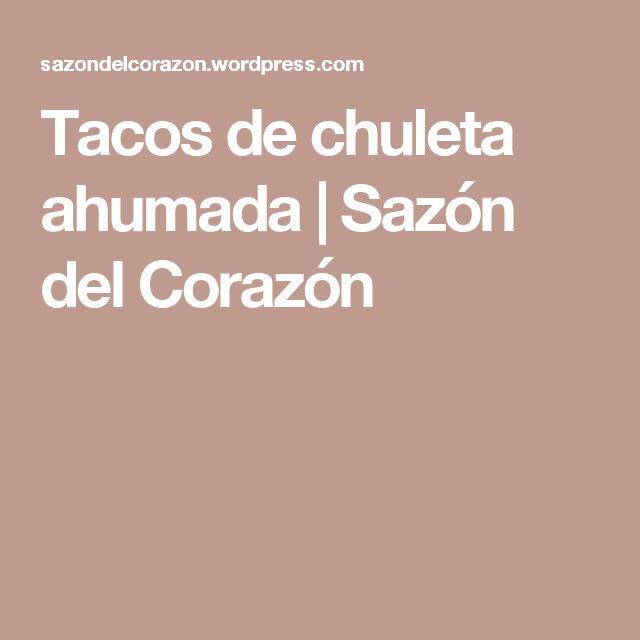 Tacos de chuleta ahumada | Sazón del Corazón