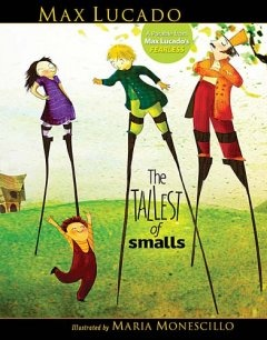 The Tallest of Smalls ~ Max Lucado