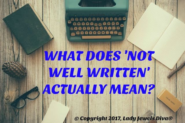 The home of L.J. Diva: For Authors, What Does 'Not Well Written' Actually Mean? - My thoughts, on the blog - http://www.jewelsdiva.com.au/2017/05/for-authors-what-does-not-well-written-actually-mean.html