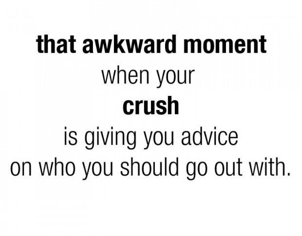 awkward moments quotes | That Awkward Moment When Your Crush Is Giving You Advice On Who You ...