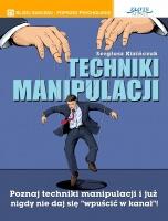 """Techniki manipulacji / Sergiusz Kizińczuk  Poznaj techniki manipulacji i już nigdy więcej nie daj się """"wpuścić w kanał""""! Autor zdradza sekrety, które mogą pomóc Ci w obronie przed manipulacją."""