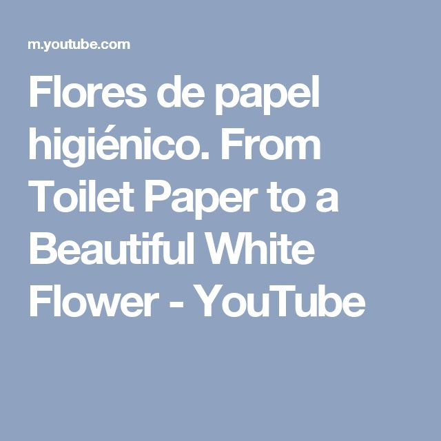 Flores de papel higiénico.  From Toilet Paper to a Beautiful White Flower - YouTube
