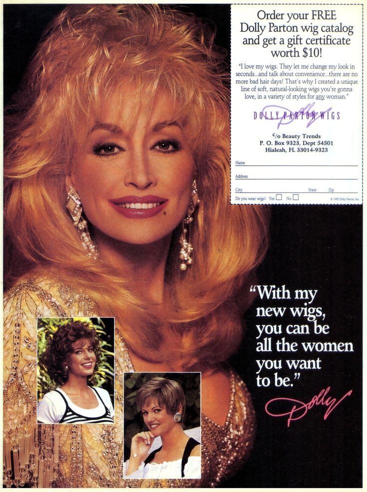 """With my new wigs, you can be all the woman you want to be."" — Dolly Parton"