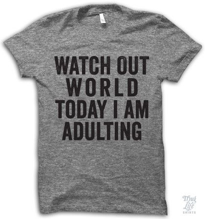 watch out world, today i am adulting!