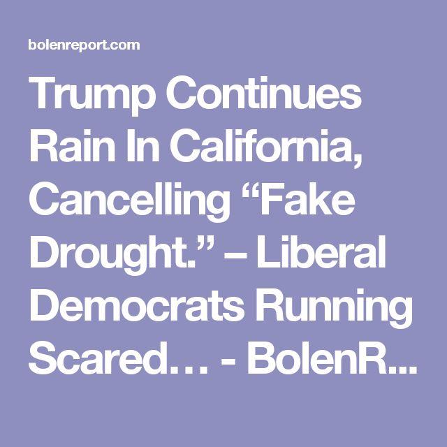 "Trump Continues Rain In California, Cancelling ""Fake Drought."" – Liberal Democrats Running Scared… - BolenReport"