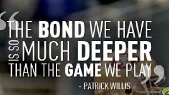 The bond we have is so much deeper than the game we play - quote by Patrick Willis