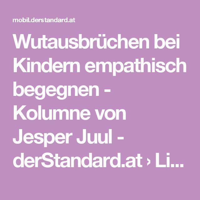 Wutausbrüchen bei Kindern empathisch begegnen - Kolumne von Jesper Juul - derStandard.at › Lifestyle