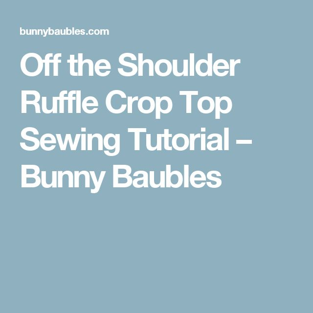 Off the Shoulder Ruffle Crop Top Sewing Tutorial – Bunny Baubles