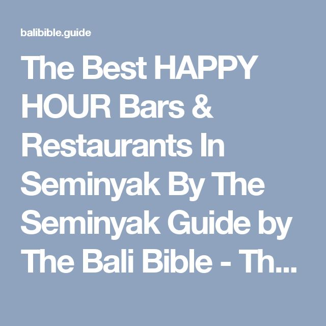 The Best HAPPY HOUR Bars & Restaurants In Seminyak By The Seminyak Guide by The Bali Bible - The Bali Bible