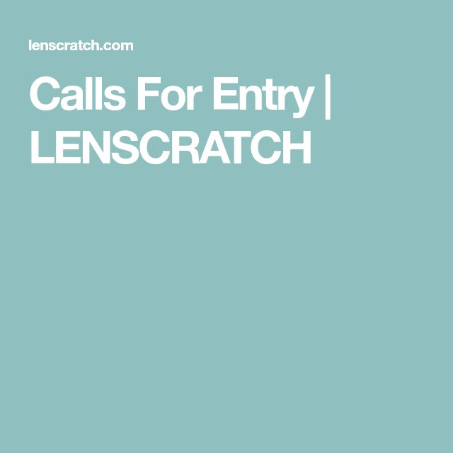 Calls For Entry | LENSCRATCH