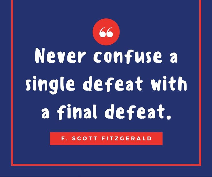 Never confuse a single defeat with a final defeat. Short encouraging quotes.