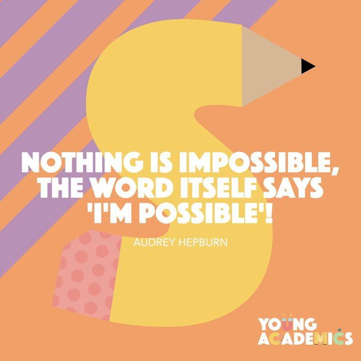 """Nothing is impossible, the word itself says """"I'm possible""""!  Audrey Hepburn. #inspirational #quote #kidsquotes #motivation #believe #youngacademics"""